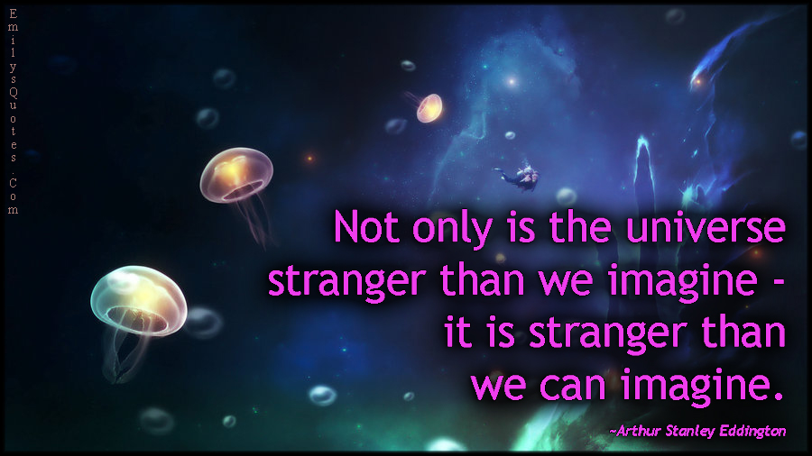 EmilysQuotes.Com-universe-strange-weird-imagine-amazing-science-intelligent-dream-Arthur-Stanley-Eddington